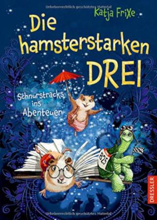 """Vorlesestoff für alle Kinder ab vier Jahren: """"Die hamsterstarken Drei"""" von Katja Frixe"""