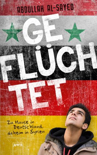 """""""Geflüchtet. Zuhause in Deutschland – daheim in Syrien"""" von Abdullah Al-Sayed mit Kerstin Kropac"""