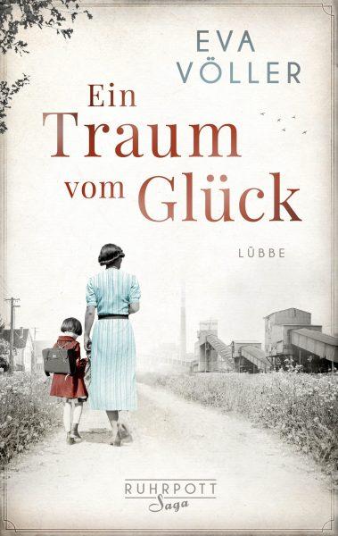 """""""Ein Traum vom Glück"""": Die Ruhrpott-Saga von Eva Völler"""