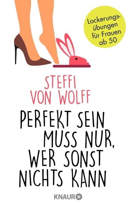 """Steffi von Wolff: """"Perfekt sein muss nur, wer sonst nichts kann"""""""