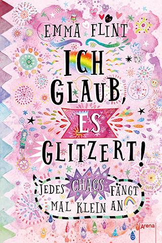"""Ein neuer Emma-Flint-Bestseller: """"Ich glaub, es glitzert! Jedes Chaos fängt mal klein an"""""""