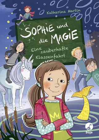 """Neu auf dem Markt: Katharina Martin """"Sophie und die Magie. Eine zauberhafte Klassenfahrt"""""""